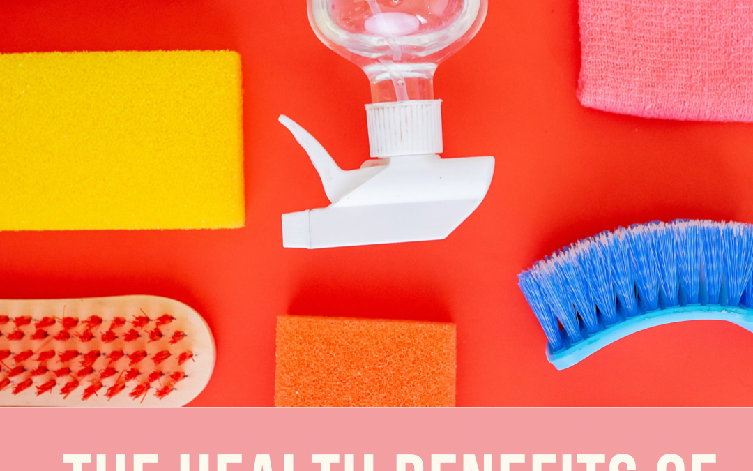 Mental and Physical Health Benefits of Spring Cleaning